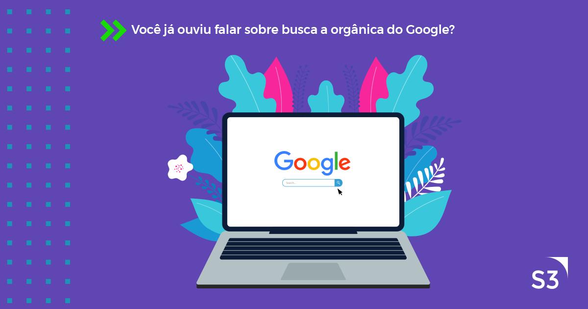 Você já ouviu falar em busca orgânica do Google?