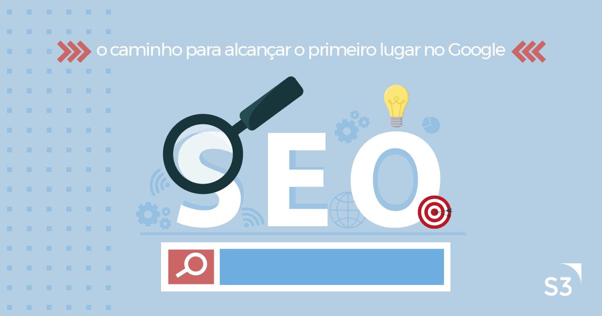 SEO: o caminho para alcançar o primeiro lugar no Google